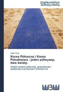 Korea Pólnocna i Korea Poludniowa - jeden pólwysep, dwa swiaty.