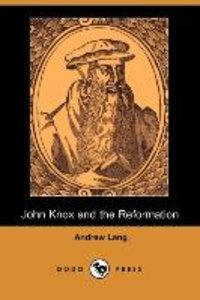 John Knox and the Reformation (Illustrated Edition) (Dodo Press)