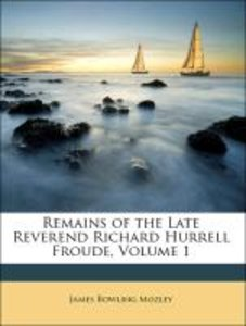 Remains of the Late Reverend Richard Hurrell Froude, Volume 1