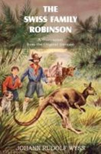 The Swiss Family Robinson, A Translation from the Original Germa