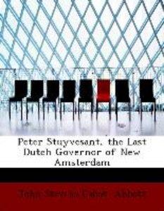 Peter Stuyvesant, the Last Dutch Governor of New Amsterdam