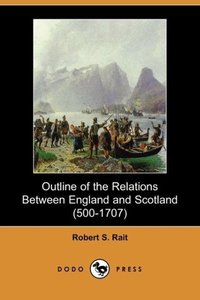 Outline of the Relations Between England and Scotland (500-1707)