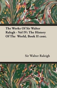 The Works of Sir Walter Ralegh - Vol IV