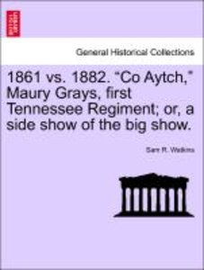 "1861 vs. 1882. ""Co Aytch,"" Maury Grays, first Tennessee Regiment"