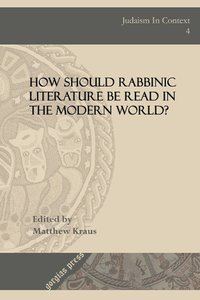 How Should Rabbinic Literature Be Read in the Modern World?