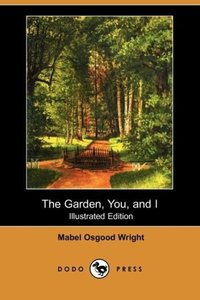 The Garden, You, and I (Illustrated Edition) (Dodo Press)