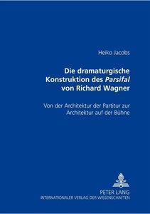 Die dramaturgische Konstruktion des Parsifal von Richard Wagner