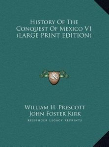 History Of The Conquest Of Mexico V1 (LARGE PRINT EDITION)