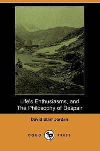 Life's Enthusiasms, and the Philosophy of Despair (Dodo Press)