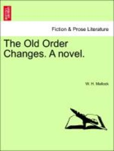 The Old Order Changes. A novel. Vol. I.
