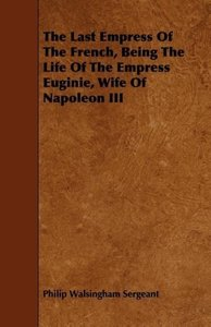 The Last Empress Of The French, Being The Life Of The Empress Eu
