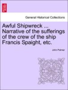 Awful Shipwreck ... Narrative of the sufferings of the crew of t