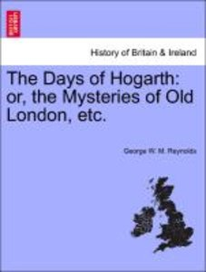 The Days of Hogarth: or, the Mysteries of Old London, etc.