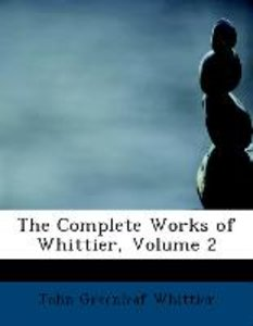 The Complete Works of Whittier, Volume 2