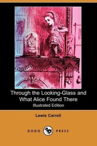 Through the Looking-Glass and What Alice Found There (Illustrate