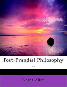 Post-Prandial Philosophy ..