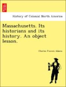 Massachusetts. Its historians and its history. An object lesson.