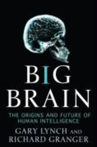 Big Brain: The Origins and Future of Human Intelligence