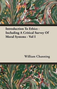 Introduction To Ethics - Including A Critical Survey Of Moral Sy