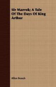 Sir Marrok; A Tale of the Days of King Arthur
