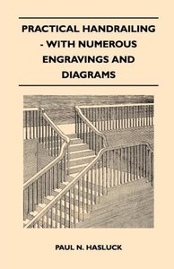 Practical Handrailing - with Numerous Engravings and Diagrams