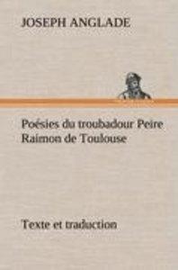Poésies du troubadour Peire Raimon de Toulouse Texte et traducti