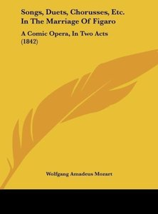 Songs, Duets, Chorusses, Etc. In The Marriage Of Figaro