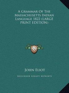 A Grammar Of The Massachusetts Indian Language 1822 (LARGE PRINT