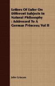 Letters Of Euler On Different Subjects In Natural Philosophy