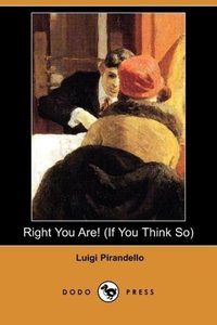 Right You Are! (If You Think So) (Dodo Press)