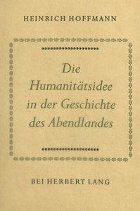 Die Humanitätsidee in der Geschichte des Abendlandes