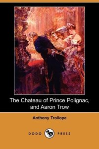 The Chateau of Prince Polignac, and Aaron Trow (Dodo Press)