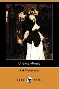 Uneasy Money (Dodo Press)