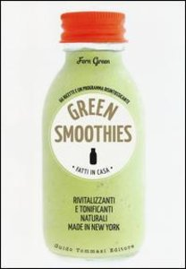 Green smoothies. Fatti in casa. Rivitalizzanti e tonificanti nat