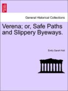 Verena; or, Safe Paths and Slippery Byeways.