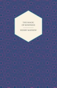 The Magic of Kindness, Or, The Wondrous Story of the Good Huan
