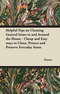 Helpful Tips on Cleaning General Items in and Around the House -