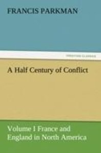 A Half Century of Conflict - Volume I France and England in Nort