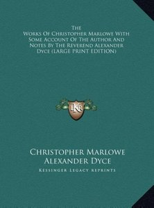 The Works Of Christopher Marlowe With Some Account Of The Author