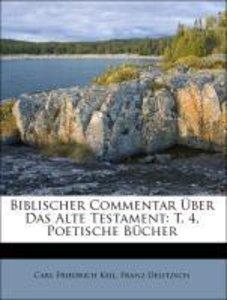 Biblischer Commentar Über Das Alte Testament: T. 4, Poetische Bü