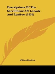 Descriptions Of The Sheriffdoms Of Lanark And Renfrew (1831)
