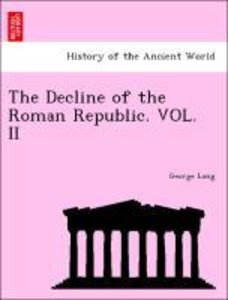 The Decline of the Roman Republic. VOL. II