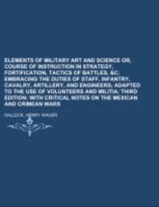 Elements of Military Art and Science Or, Course Of Instruction I