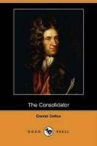 The Consolidator; Or, Memoirs of Sundry Transactions from the Wo