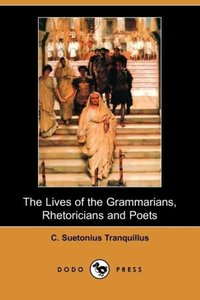 The Lives of the Grammarians, Rhetoricians and Poets (Dodo Press