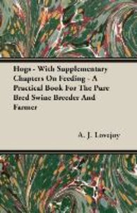 Hogs - With Supplementary Chapters On Feeding - A Practical Book