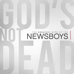 God's Not Dead-The Greatest Hits Of The Newsboys