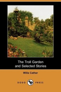 The Troll Garden and Selected Stories (Dodo Press)