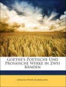 Goethe's Poetische Und Prosaische Werke in Zwei Bänden, Zweiter