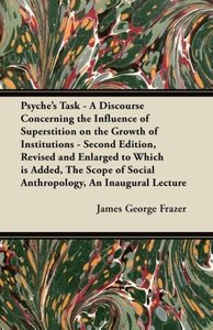 Psyche's Task - A Discourse Concerning the Influence of Supersti